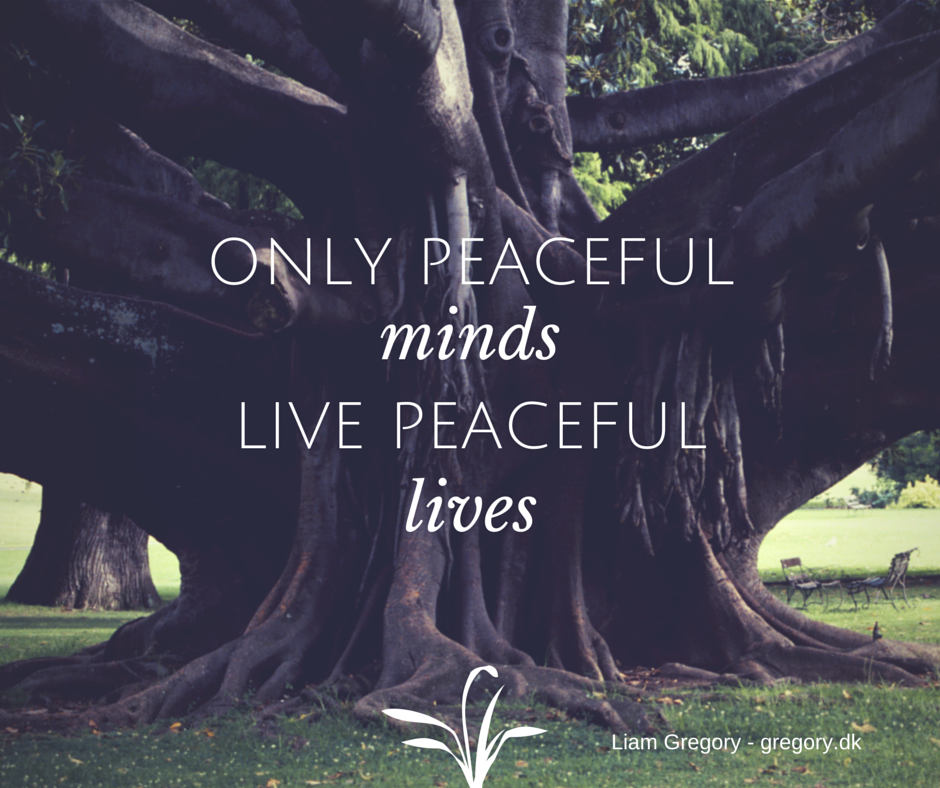 Peaceful minds live peaceful lives